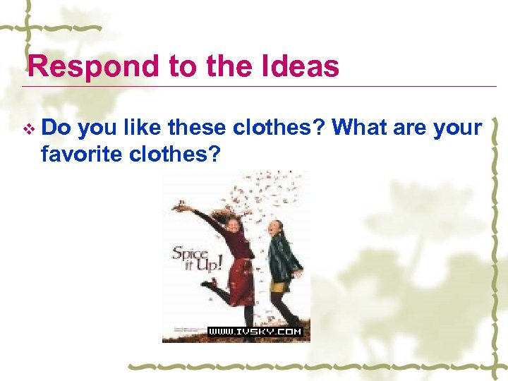 Respond to the Ideas v Do you like these clothes? What are your favorite