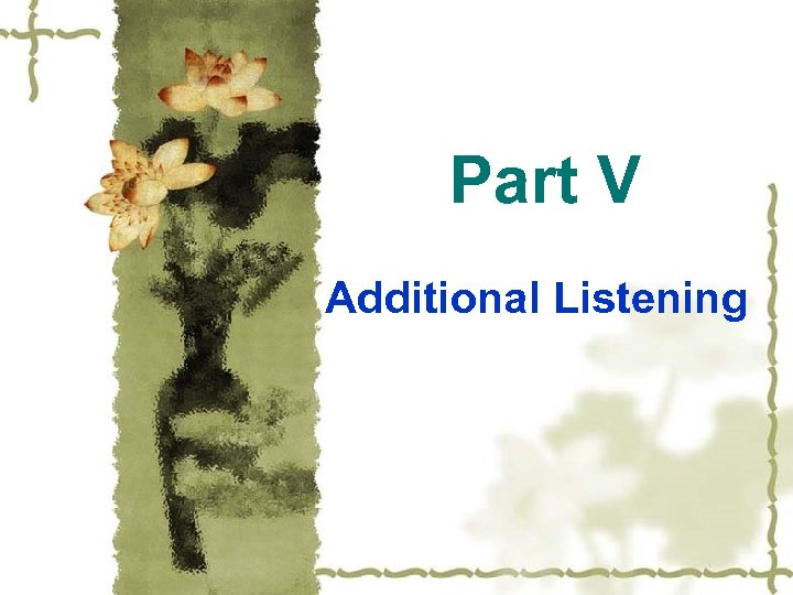Part V Additional Listening