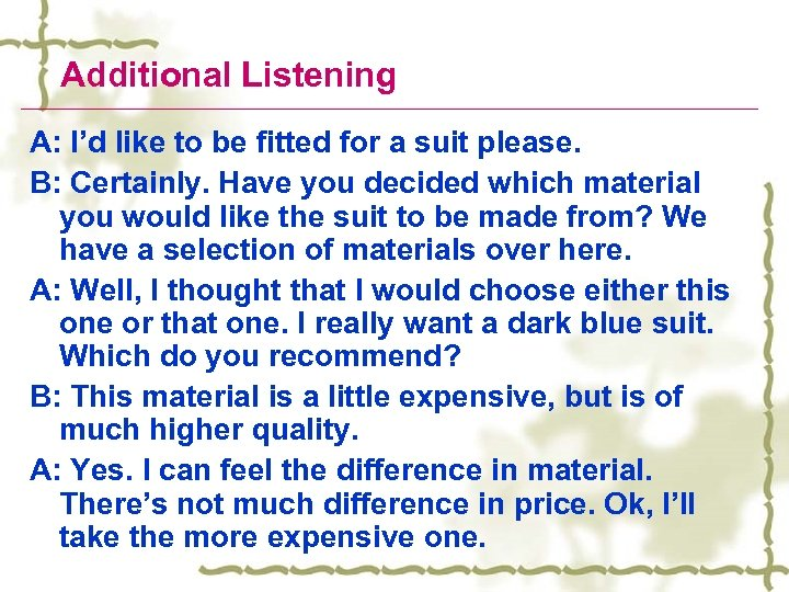 Additional Listening A: I'd like to be fitted for a suit please. B: Certainly.