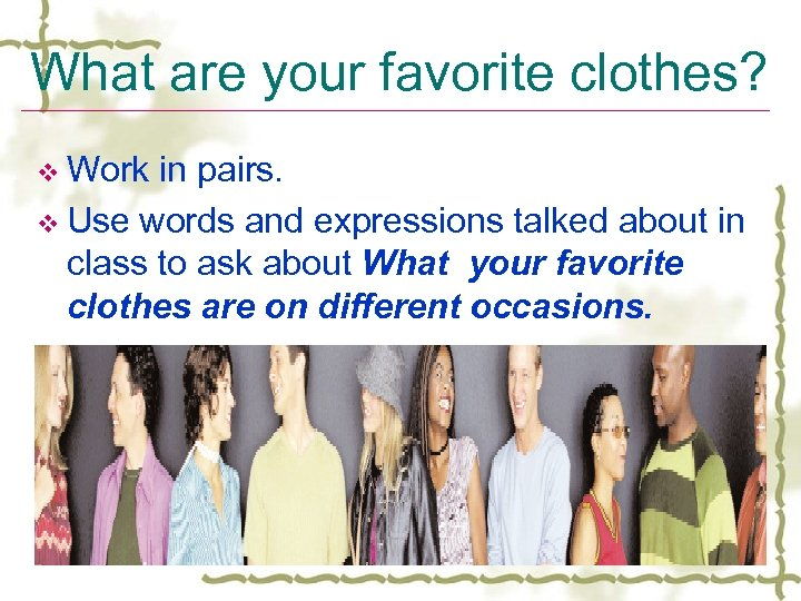 What are your favorite clothes? v Work in pairs. v Use words and expressions