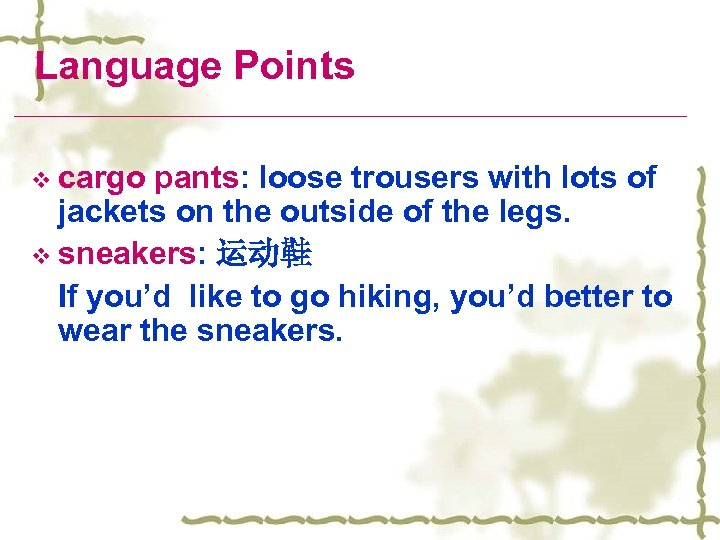 Language Points v cargo pants: loose trousers with lots of jackets on the outside