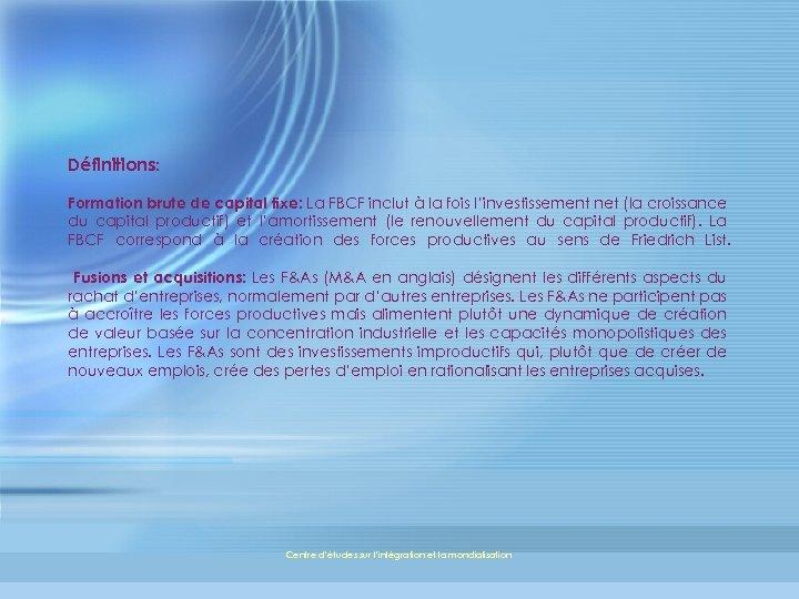 Définitions: Formation brute de capital fixe: La FBCF inclut à la fois l'investissement net