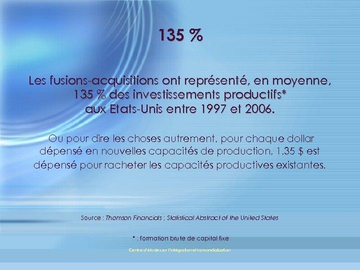 135 % Les fusions-acquisitions ont représenté, en moyenne, 135 % des investissements productifs* aux