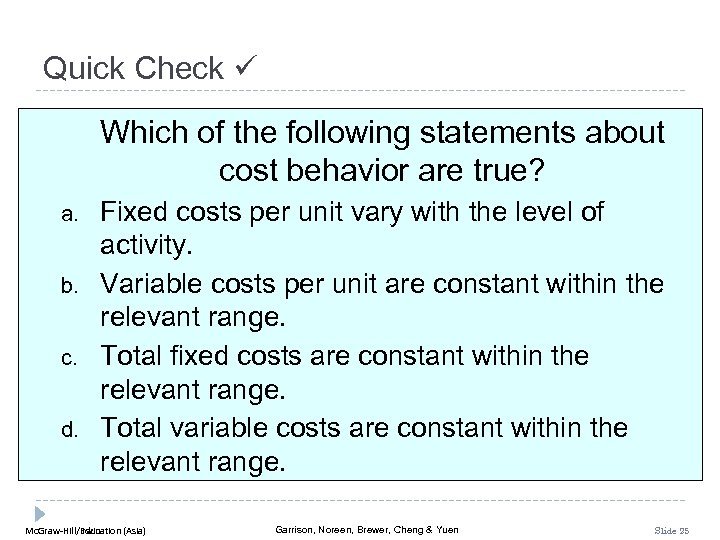 Quick Check Which of the following statements about cost behavior are true? a. b.