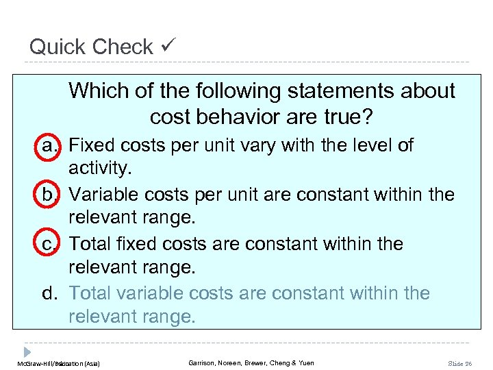 Quick Check Which of the following statements about cost behavior are true? a. Fixed