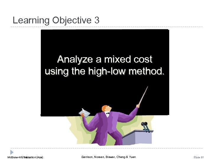 Learning Objective 3 Analyze a mixed cost using the high-low method. Mc. Graw-Hill/Irwin Mc.