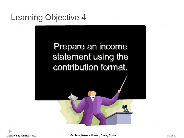 Learning Objective 4 Prepare an income statement using the contribution format. Mc. Graw-Hill/Irwin Mc.