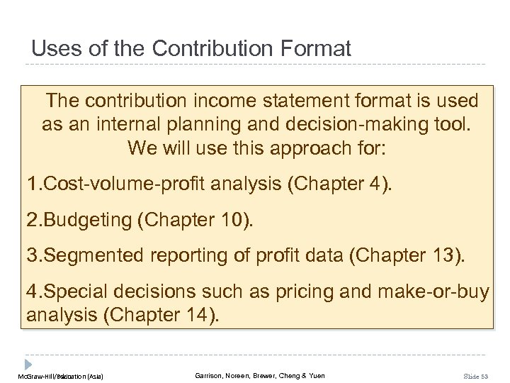 Uses of the Contribution Format The contribution income statement format is used as an