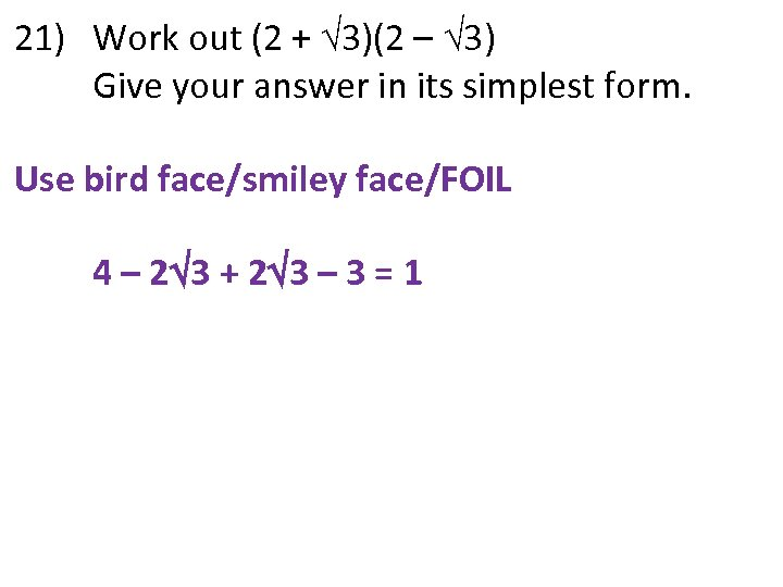 21) Work out (2 + 3)(2 – 3) Give your answer in its simplest