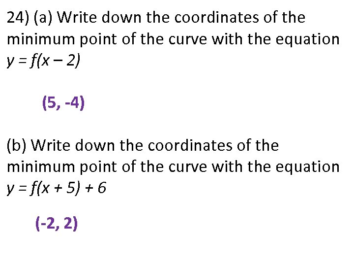 24) (a) Write down the coordinates of the minimum point of the curve with