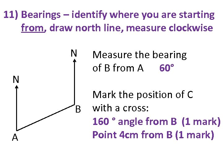 11) Bearings – identify where you are starting from, draw north line, measure clockwise