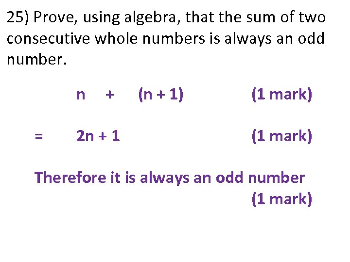 25) Prove, using algebra, that the sum of two consecutive whole numbers is always