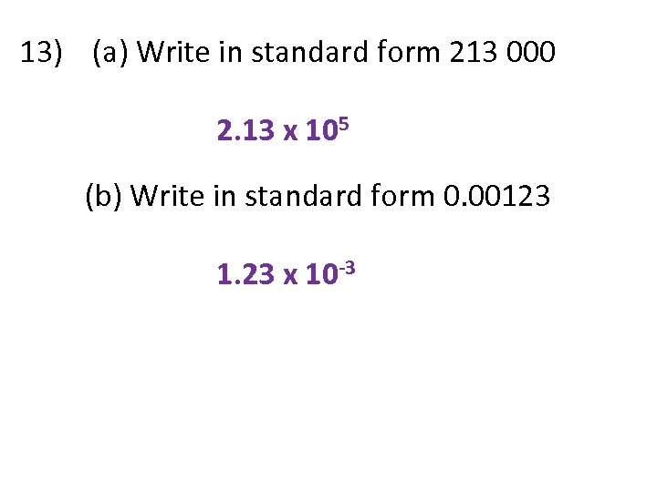 13) (a) Write in standard form 213 000 2. 13 x 105 (b) Write