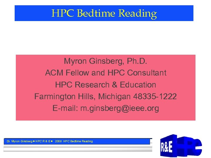 HPC Bedtime Reading Myron Ginsberg, Ph. D. ACM Fellow and HPC Consultant HPC Research