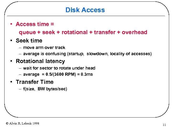Disk Access • Access time = queue + seek + rotational + transfer +