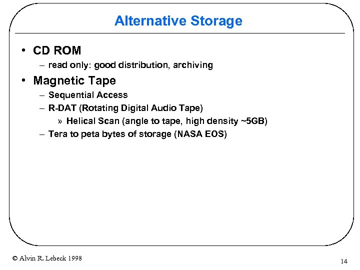 Alternative Storage • CD ROM – read only: good distribution, archiving • Magnetic Tape