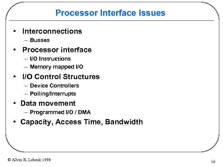 Processor Interface Issues • Interconnections – Busses • Processor interface – I/O Instructions –
