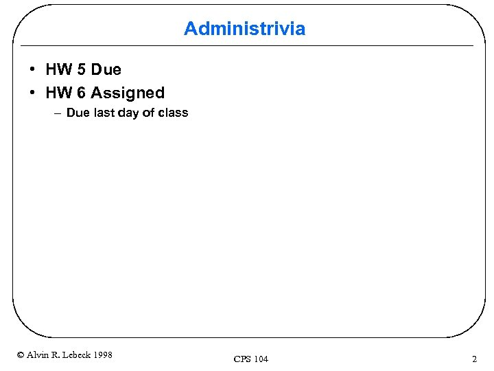 Administrivia • HW 5 Due • HW 6 Assigned – Due last day of