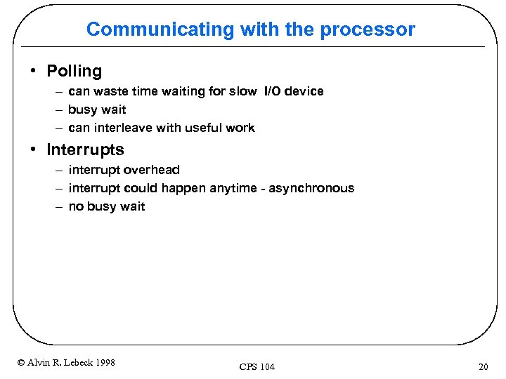 Communicating with the processor • Polling – can waste time waiting for slow I/O