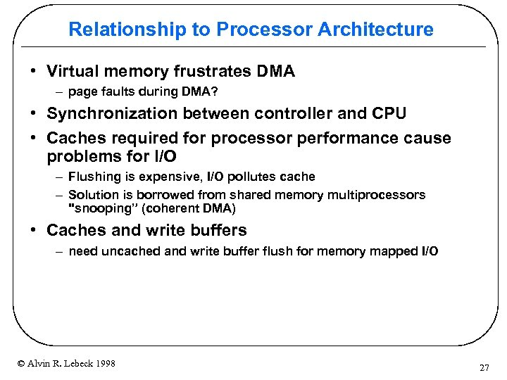 Relationship to Processor Architecture • Virtual memory frustrates DMA – page faults during DMA?