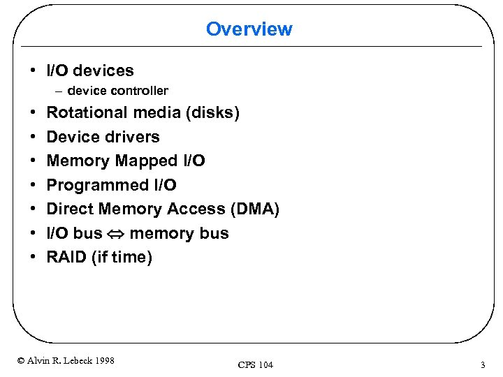 Overview • I/O devices – device controller • • Rotational media (disks) Device drivers