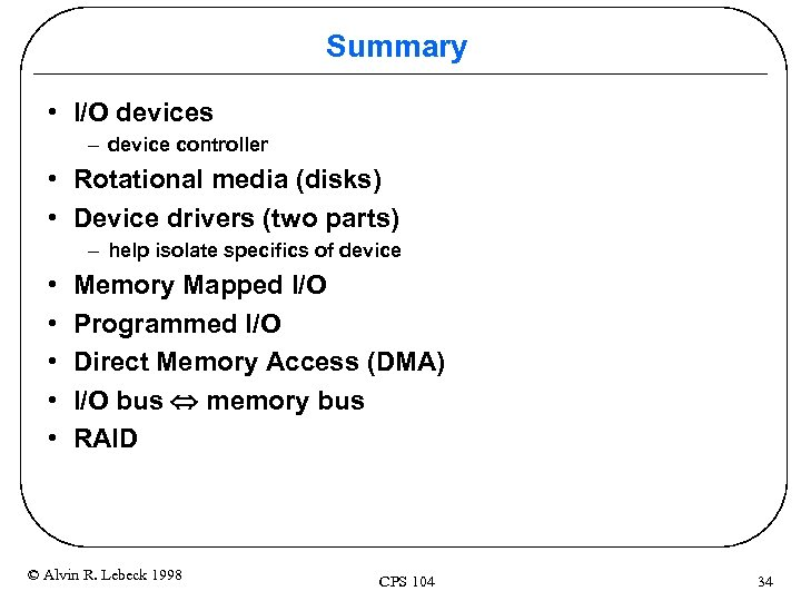 Summary • I/O devices – device controller • Rotational media (disks) • Device drivers