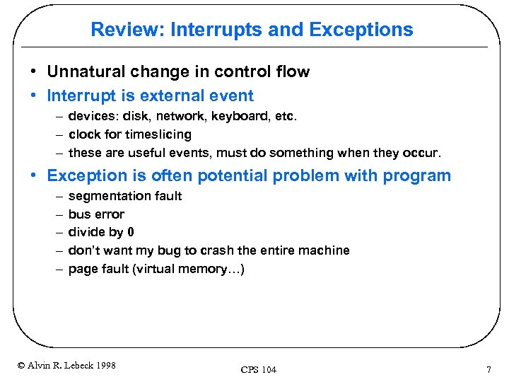 Review: Interrupts and Exceptions • Unnatural change in control flow • Interrupt is external
