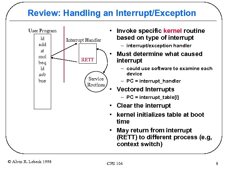 Review: Handling an Interrupt/Exception User Program ld add st mul beq ld sub bne