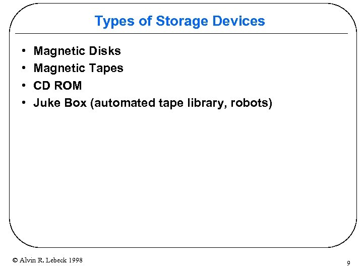 Types of Storage Devices • • Magnetic Disks Magnetic Tapes CD ROM Juke Box