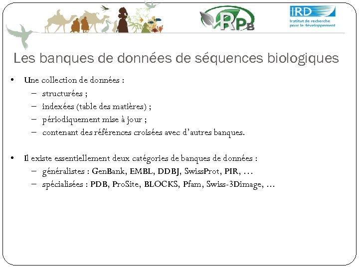 Les banques de données de séquences biologiques • Une collection de données : –