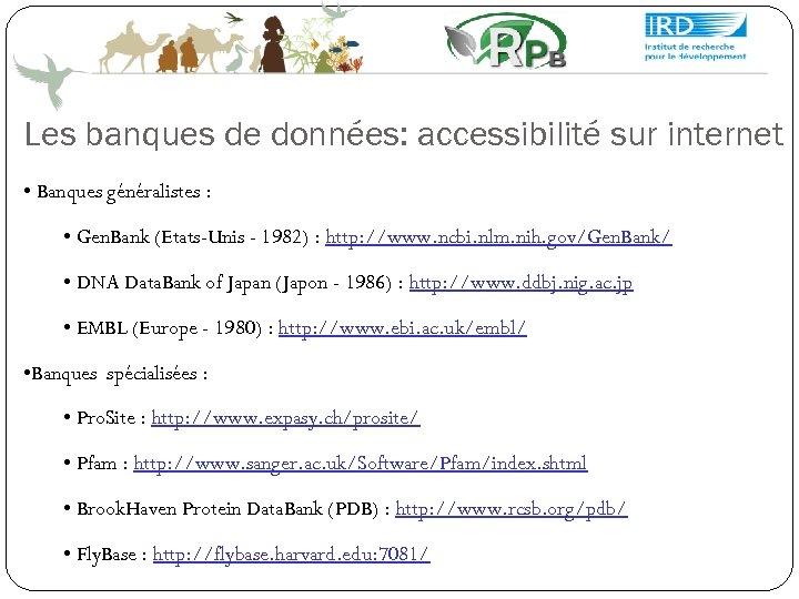 Les banques de données: accessibilité sur internet • Banques généralistes : • Gen. Bank