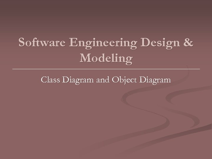Software Engineering Design & Modeling Class Diagram and Object Diagram