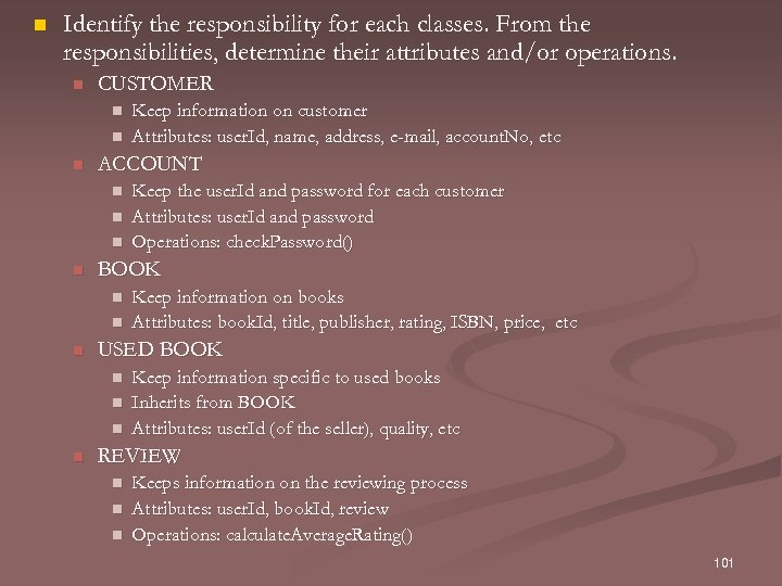 n Identify the responsibility for each classes. From the responsibilities, determine their attributes and/or