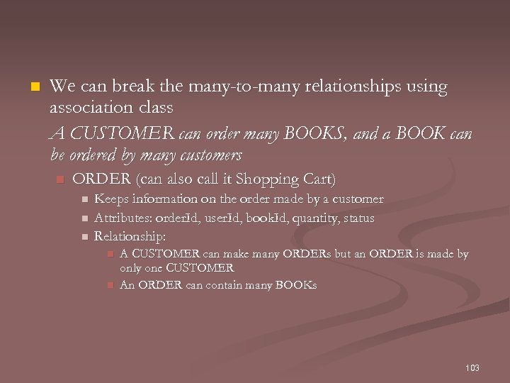 n We can break the many-to-many relationships using association class A CUSTOMER can order