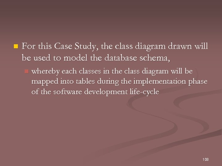 n For this Case Study, the class diagram drawn will be used to model