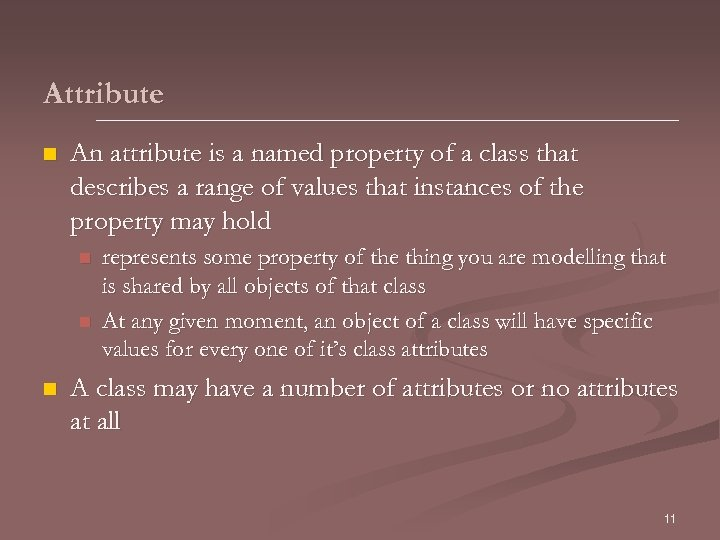 Attribute n An attribute is a named property of a class that describes a