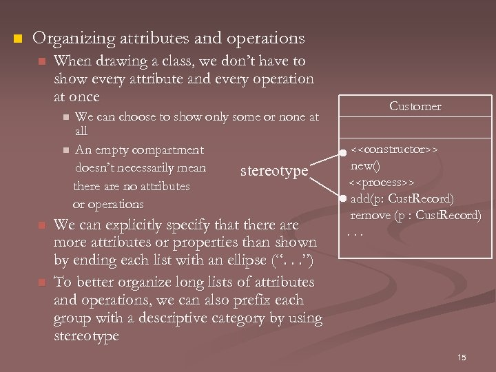n Organizing attributes and operations n When drawing a class, we don't have to