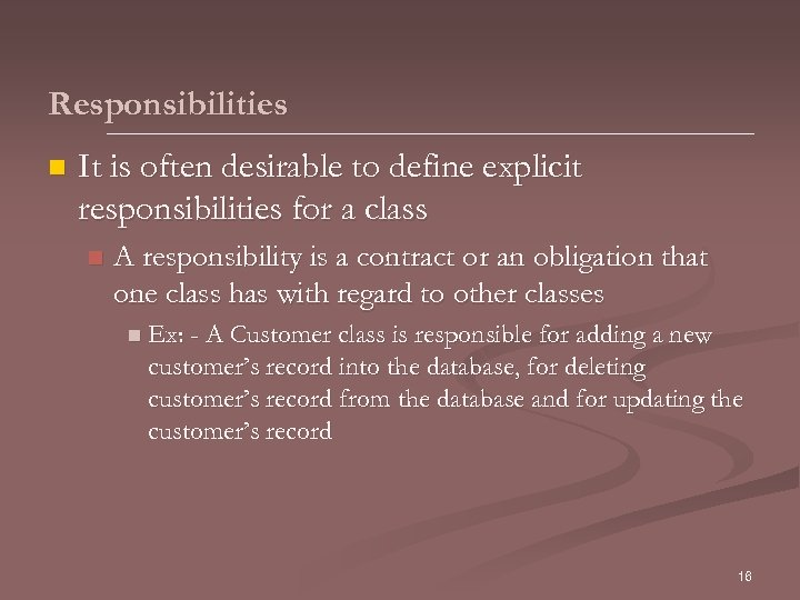Responsibilities n It is often desirable to define explicit responsibilities for a class n