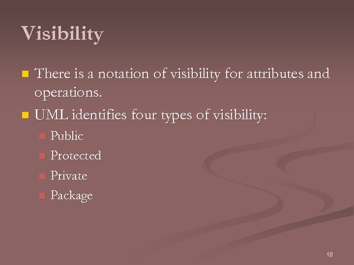 Visibility There is a notation of visibility for attributes and operations. n UML identifies