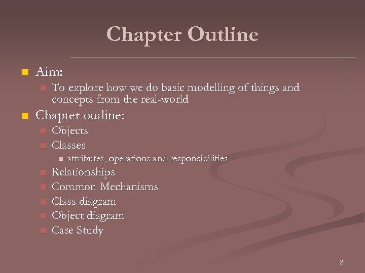 Chapter Outline n Aim: n n To explore how we do basic modelling of