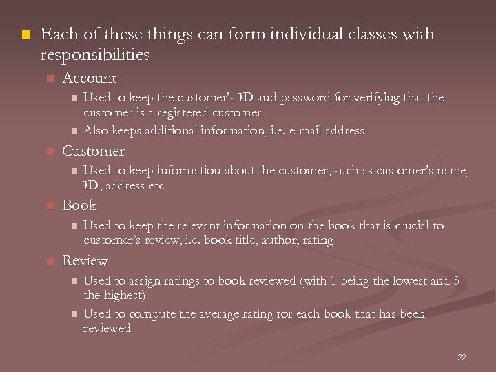 n Each of these things can form individual classes with responsibilities n Account n