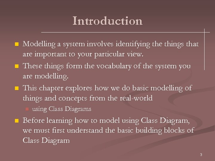 Introduction n Modelling a system involves identifying the things that are important to your