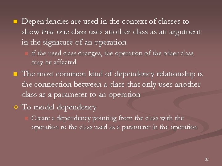 n Dependencies are used in the context of classes to show that one class