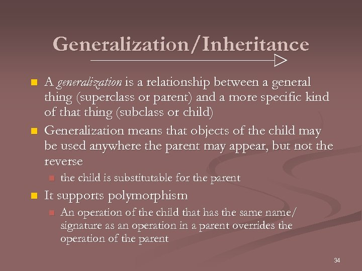 Generalization/Inheritance n n A generalization is a relationship between a general thing (superclass or