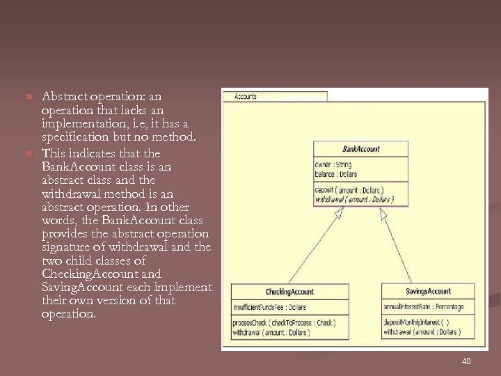 n n Abstract operation: an operation that lacks an implementation, i. e, it has