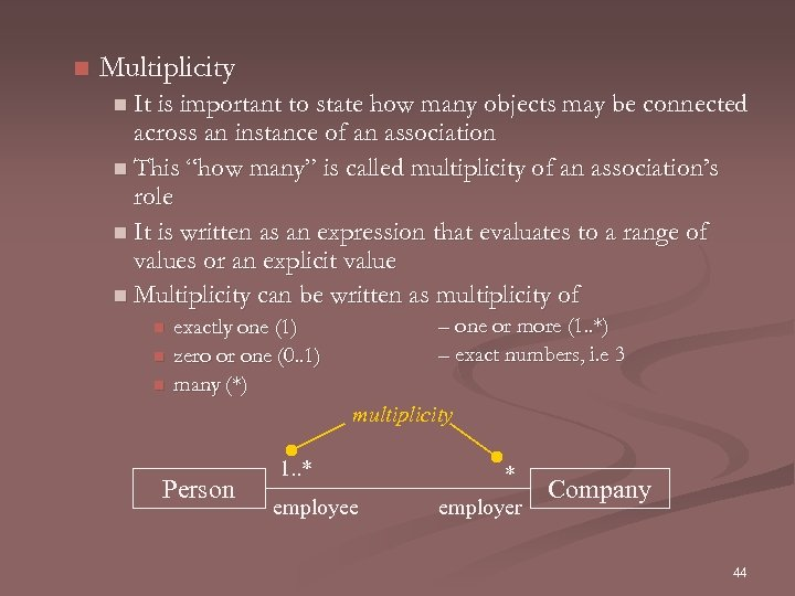 n Multiplicity n It is important to state how many objects may be connected