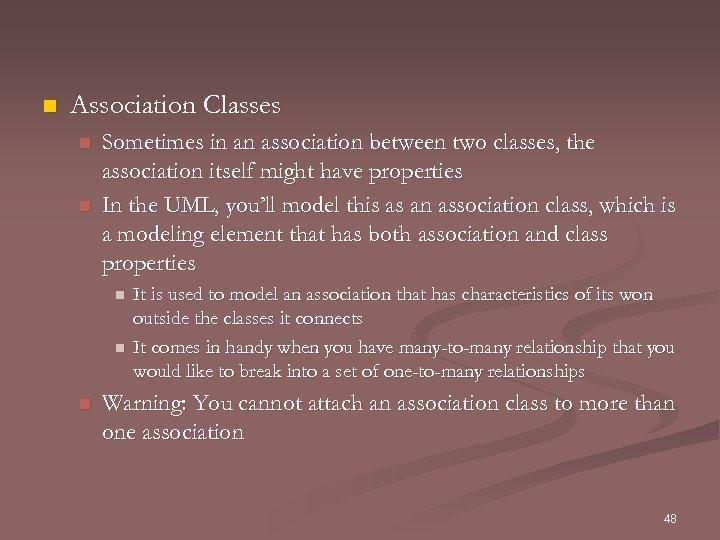 n Association Classes n n Sometimes in an association between two classes, the association