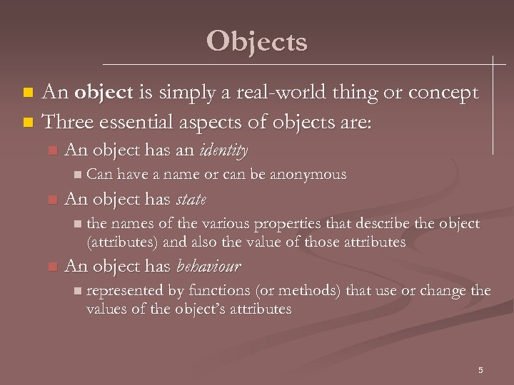 Objects An object is simply a real-world thing or concept n Three essential aspects