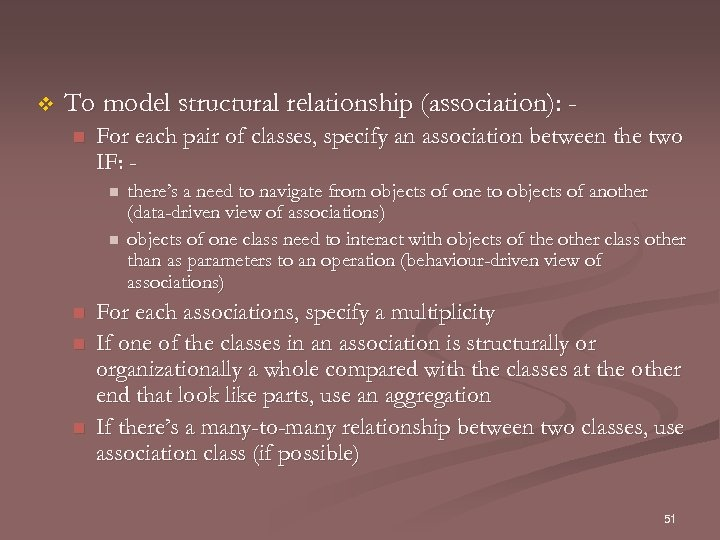 v To model structural relationship (association): n For each pair of classes, specify an