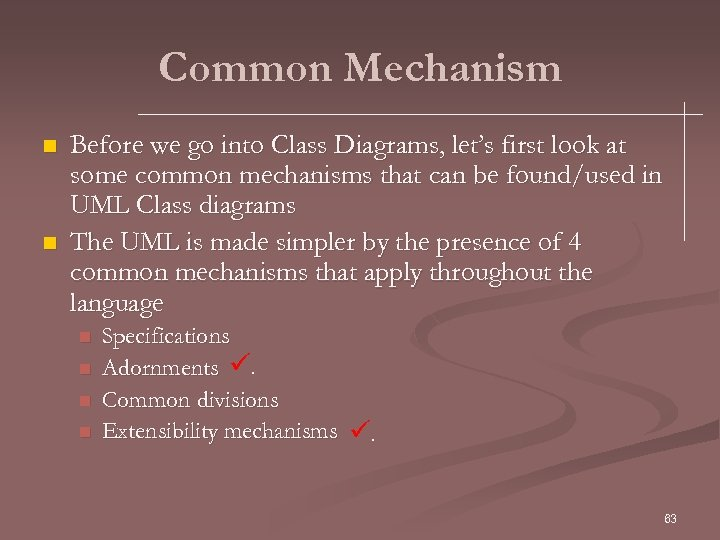 Common Mechanism n n Before we go into Class Diagrams, let's first look at